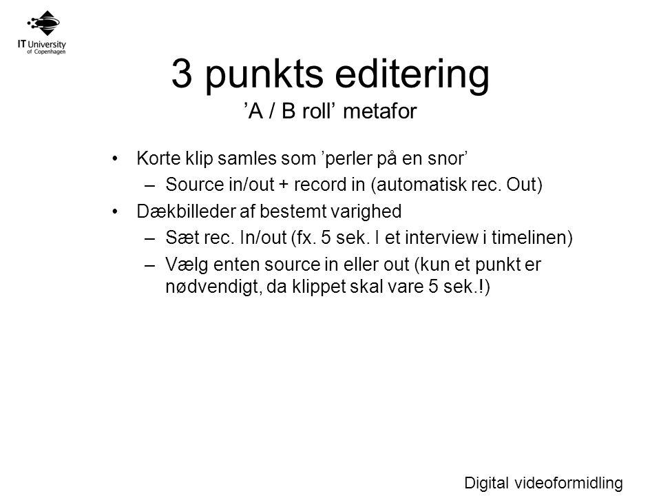 Digital videoformidling 3 punkts editering 'A / B roll' metafor Korte klip samles som 'perler på en snor' –Source in/out + record in (automatisk rec.