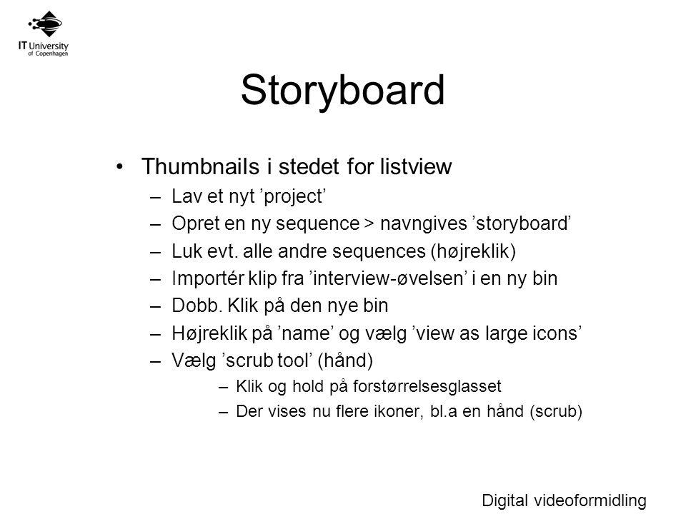 Digital videoformidling Storyboard ThumbnaiIs i stedet for listview –Lav et nyt 'project' –Opret en ny sequence > navngives 'storyboard' –Luk evt.