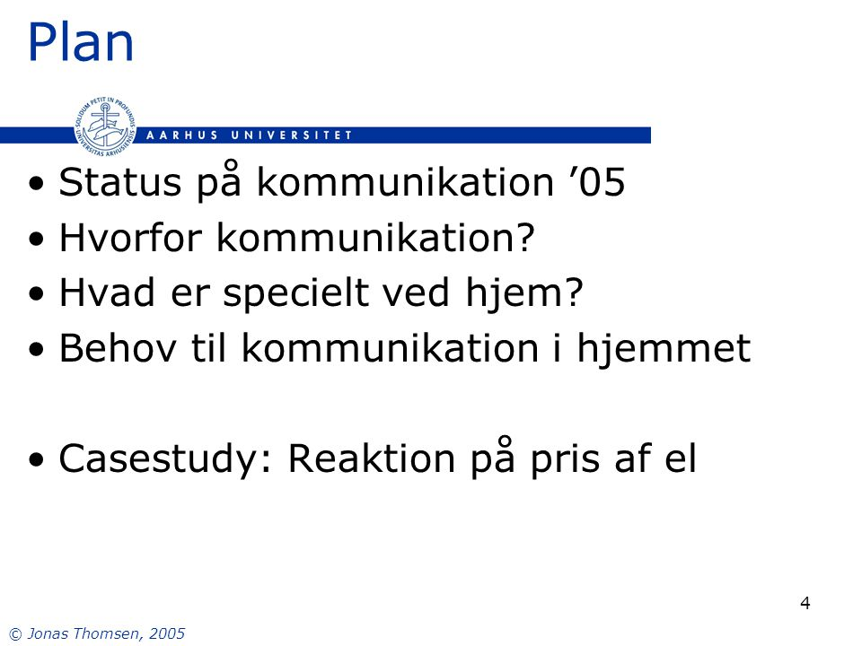 © Jonas Thomsen, 2005 4 Plan Status på kommunikation '05 Hvorfor kommunikation.