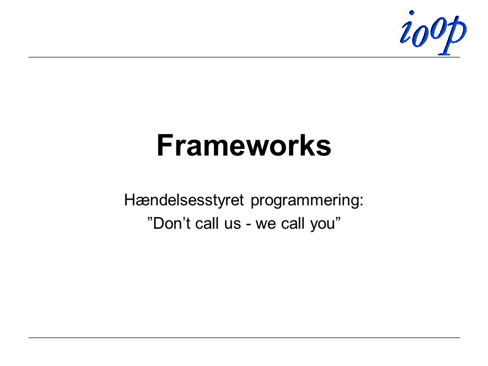 Frameworks Hændelsesstyret programmering: Don't call us - we call you