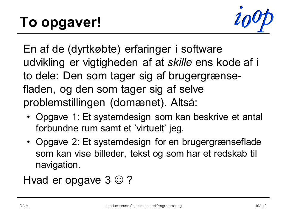 DAIMIIntroducerende Objektorienteret Programmering10A.13 To opgaver.