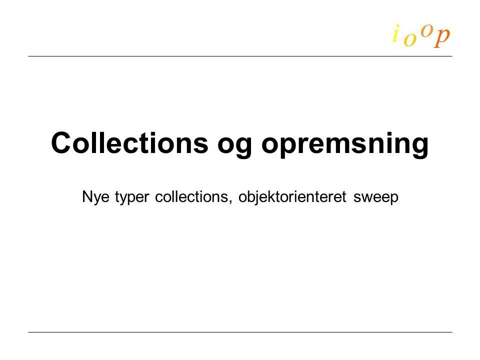 Collections og opremsning Nye typer collections, objektorienteret sweep