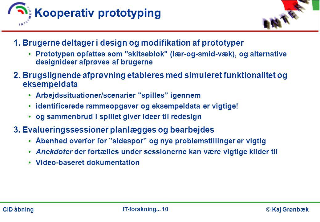 IT-forskning... 10 © Kaj GrønbækCID åbning Kooperativ prototyping 1.