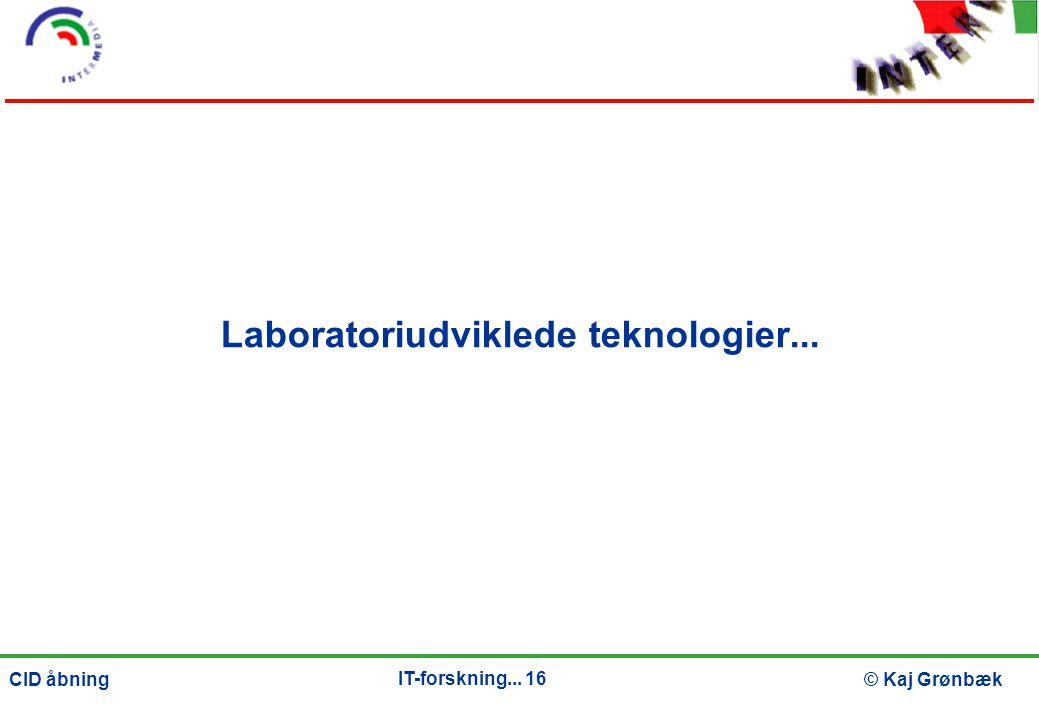 IT-forskning... 16 © Kaj GrønbækCID åbning Laboratoriudviklede teknologier...
