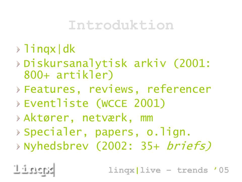 Introduktion linqx|dk Diskursanalytisk arkiv (2001: 800+ artikler) Features, reviews, referencer Eventliste (WCCE 2001) Aktører, netværk, mm Specialer, papers, o.lign.