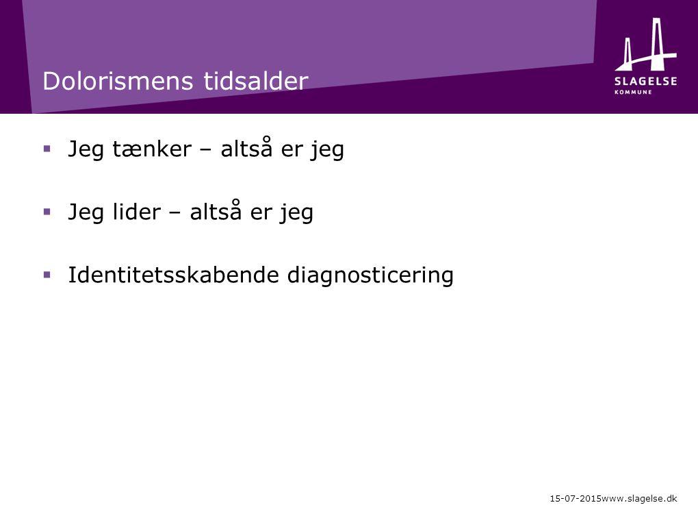 Dolorismens tidsalder  Jeg tænker – altså er jeg  Jeg lider – altså er jeg  Identitetsskabende diagnosticering 15-07-2015www.slagelse.dk