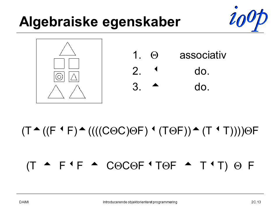 DAIMIIntroducerende objektorienteret programmering2C.13 Algebraiske egenskaber  1.