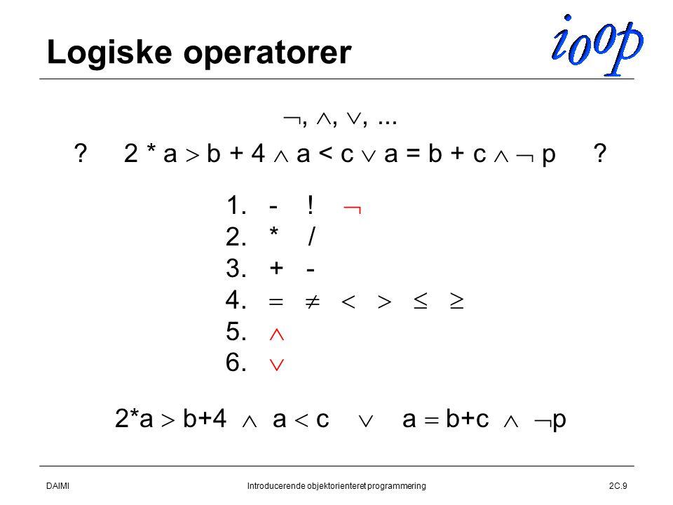 DAIMIIntroducerende objektorienteret programmering2C.9 Logiske operatorer , , ,...