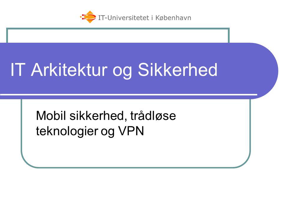 IT Arkitektur og Sikkerhed Mobil sikkerhed, trådløse teknologier og VPN