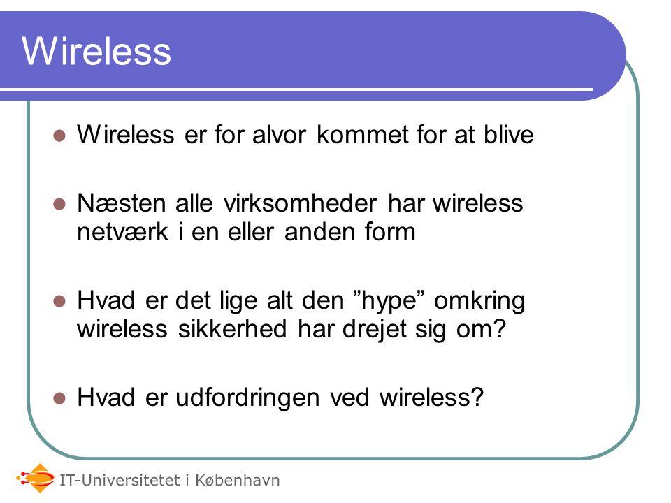 Wireless er for alvor kommet for at blive Næsten alle virksomheder har wireless netværk i en eller anden form Hvad er det lige alt den hype omkring wireless sikkerhed har drejet sig om.