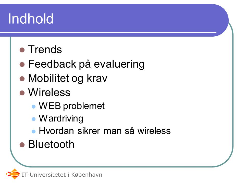Indhold Trends Feedback på evaluering Mobilitet og krav Wireless WEB problemet Wardriving Hvordan sikrer man så wireless Bluetooth
