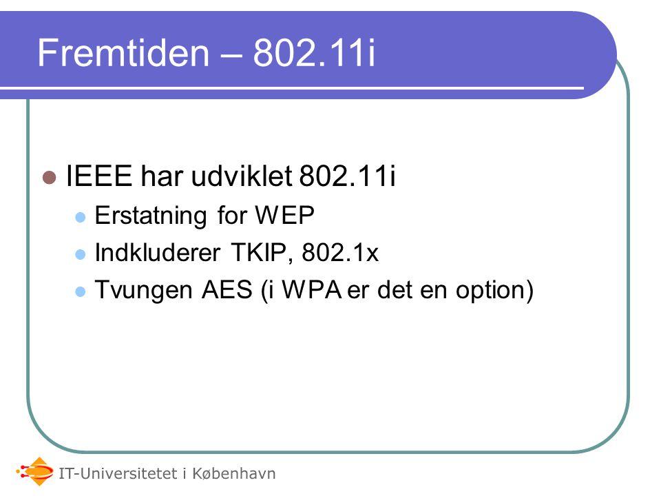 IEEE har udviklet 802.11i Erstatning for WEP Indkluderer TKIP, 802.1x Tvungen AES (i WPA er det en option) Fremtiden – 802.11i