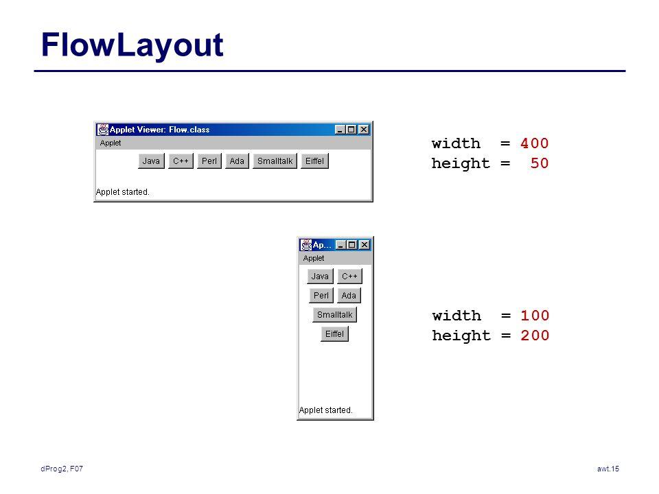dProg2, F07awt.15 FlowLayout width = 400 height = 50 width = 100 height = 200