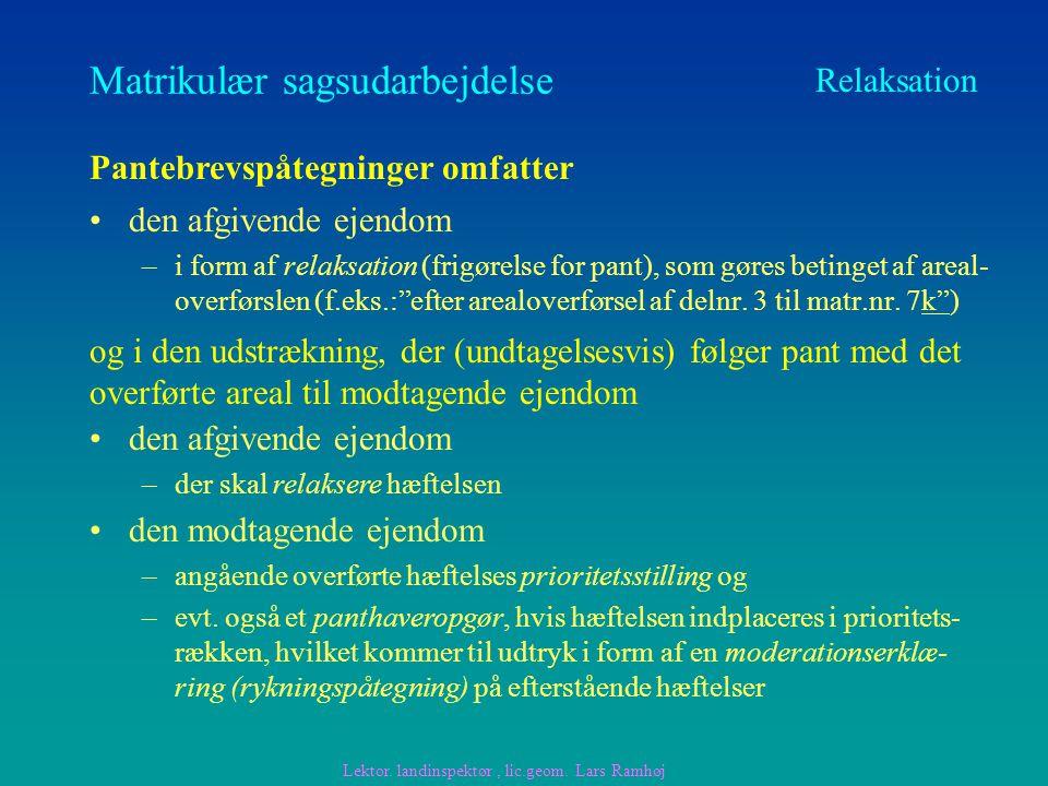 Matrikulær sagsudarbejdelse den afgivende ejendom –i form af relaksation (frigørelse for pant), som gøres betinget af areal- overførslen (f.eks.: efter arealoverførsel af delnr.