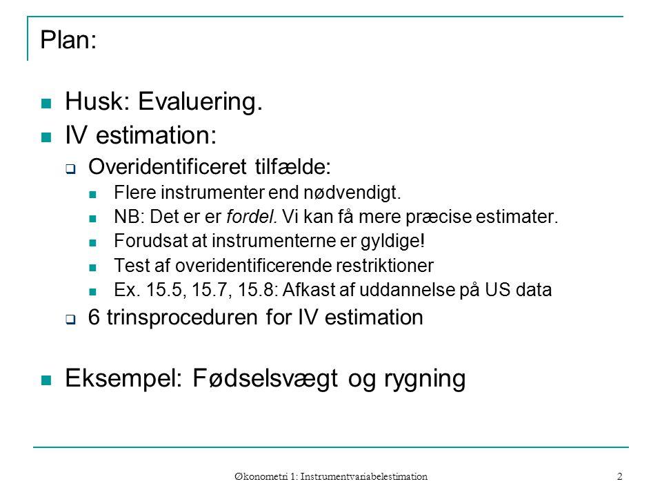 Økonometri 1: Instrumentvariabelestimation 2 Plan: Husk: Evaluering.