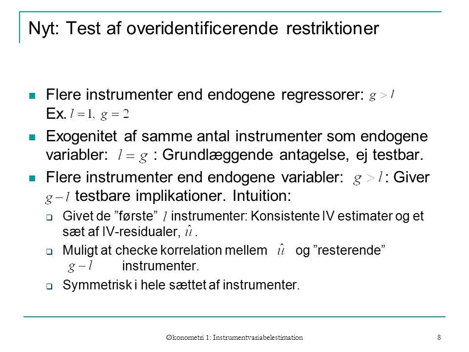 Økonometri 1: Instrumentvariabelestimation 8 Nyt: Test af overidentificerende restriktioner Flere instrumenter end endogene regressorer: Ex.