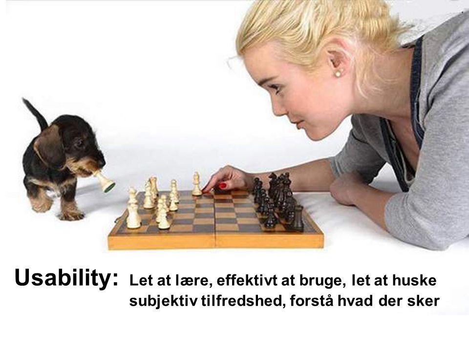Usability: Let at lære, effektivt at bruge, let at huske subjektiv tilfredshed, forstå hvad der sker