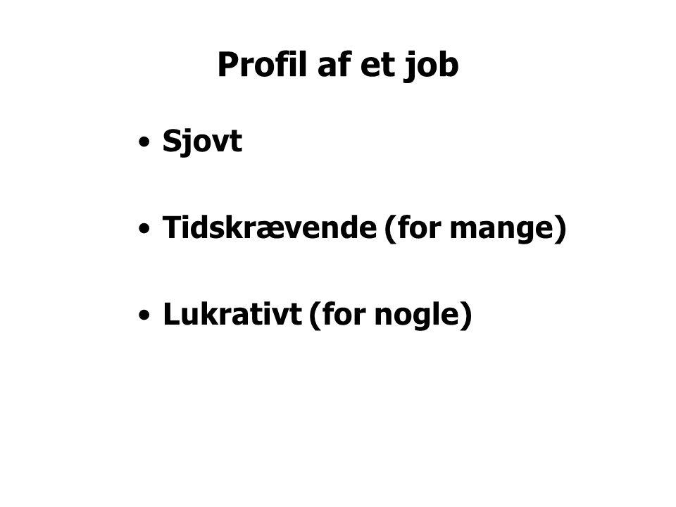 Profil af et job Sjovt Tidskrævende (for mange) Lukrativt (for nogle)