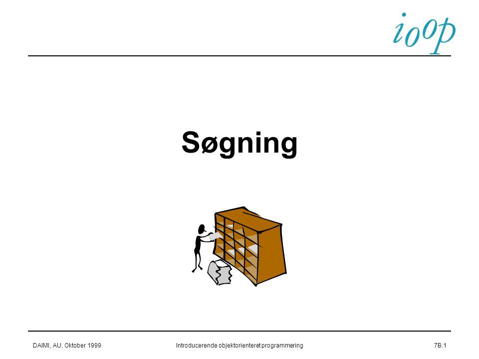 i o p o DAIMI, AU, Oktober 1999Introducerende objektorienteret programmering7B.1 Søgning
