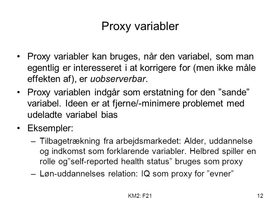 KM2: F2112 Proxy variabler Proxy variabler kan bruges, når den variabel, som man egentlig er interesseret i at korrigere for (men ikke måle effekten af), er uobserverbar.