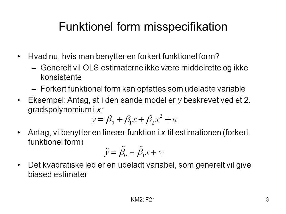 KM2: F213 Funktionel form misspecifikation Hvad nu, hvis man benytter en forkert funktionel form.