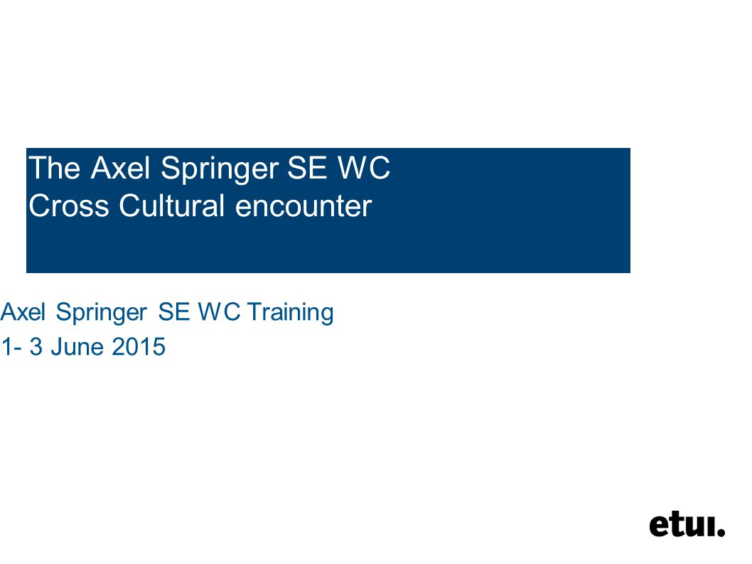 The Axel Springer SE WC Cross Cultural encounter Axel Springer SE WC Training 1- 3 June 2015