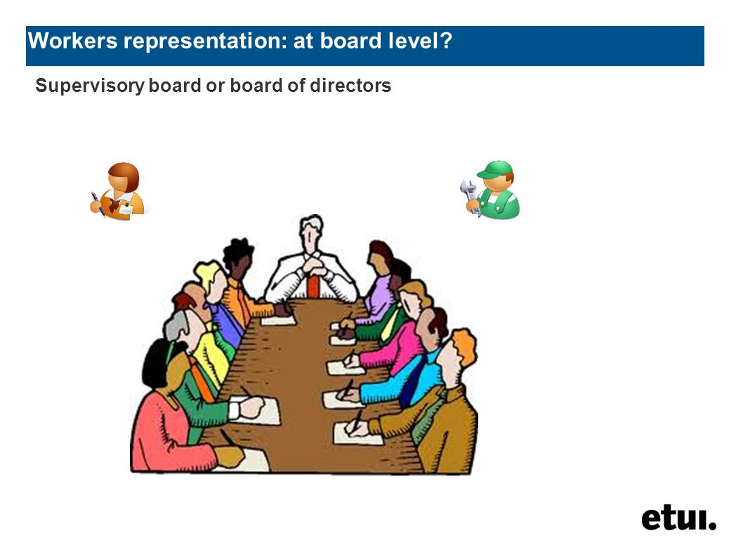 Workers representation: at board level Supervisory board or board of directors