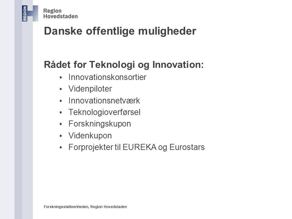 Forskningsstøtteenheden, Region Hovedstaden Danske offentlige muligheder Rådet for Teknologi og Innovation: Innovationskonsortier Videnpiloter Innovationsnetværk Teknologioverførsel Forskningskupon Videnkupon Forprojekter til EUREKA og Eurostars