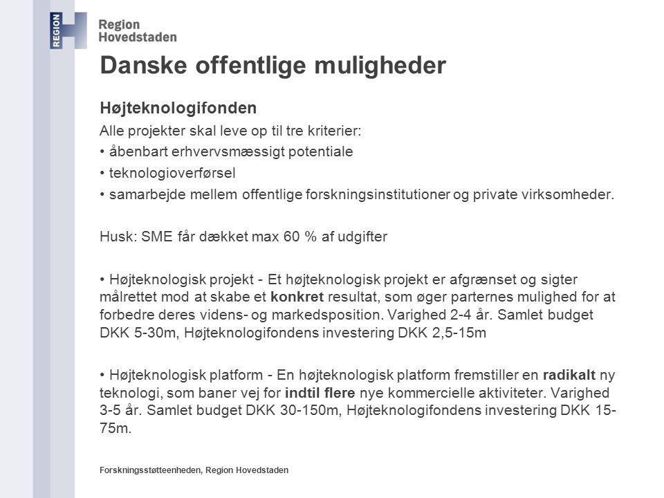 Forskningsstøtteenheden, Region Hovedstaden Danske offentlige muligheder Højteknologifonden Alle projekter skal leve op til tre kriterier: åbenbart erhvervsmæssigt potentiale teknologioverførsel samarbejde mellem offentlige forskningsinstitutioner og private virksomheder.