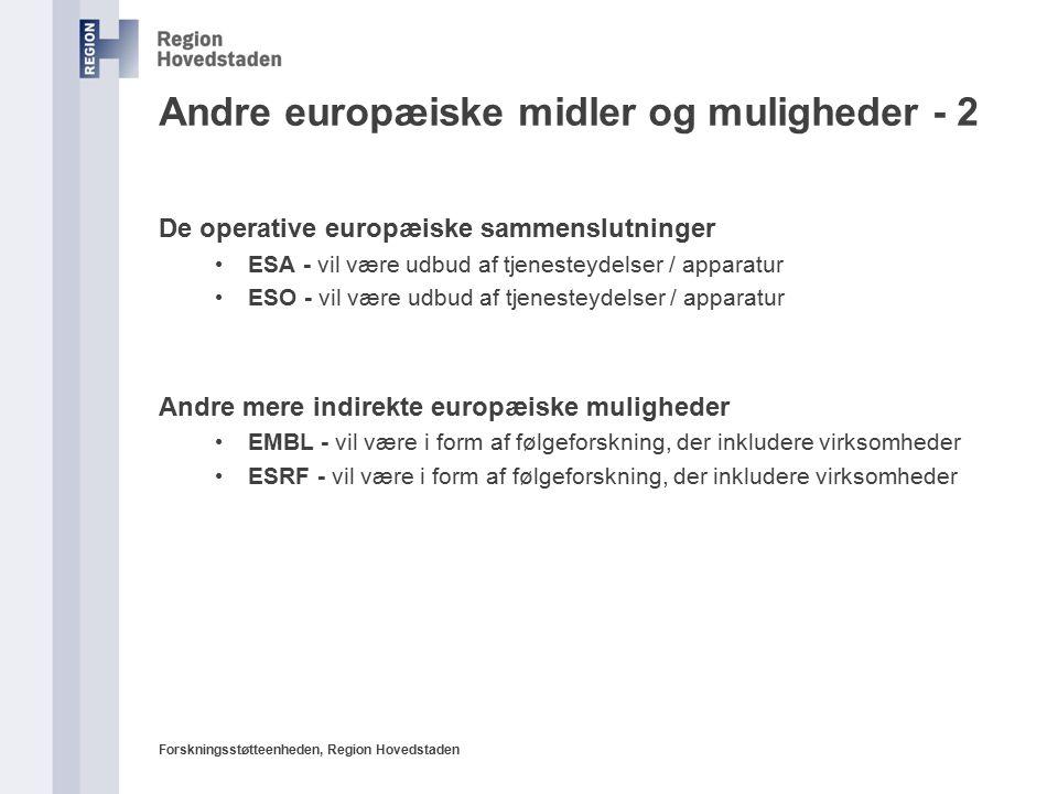 Forskningsstøtteenheden, Region Hovedstaden Andre europæiske midler og muligheder - 2 De operative europæiske sammenslutninger ESA - vil være udbud af tjenesteydelser / apparatur ESO - vil være udbud af tjenesteydelser / apparatur Andre mere indirekte europæiske muligheder EMBL - vil være i form af følgeforskning, der inkludere virksomheder ESRF - vil være i form af følgeforskning, der inkludere virksomheder