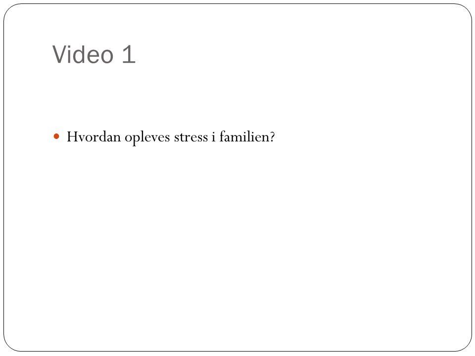 Video 1 Hvordan opleves stress i familien