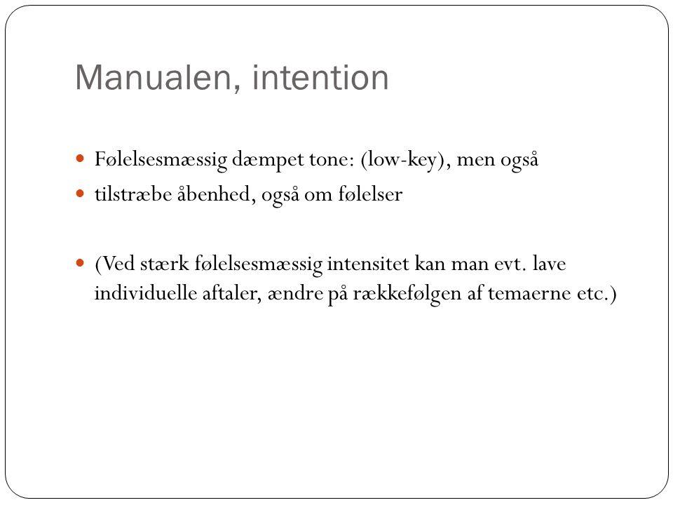 Manualen, intention Følelsesmæssig dæmpet tone: (low-key), men også tilstræbe åbenhed, også om følelser (Ved stærk følelsesmæssig intensitet kan man evt.