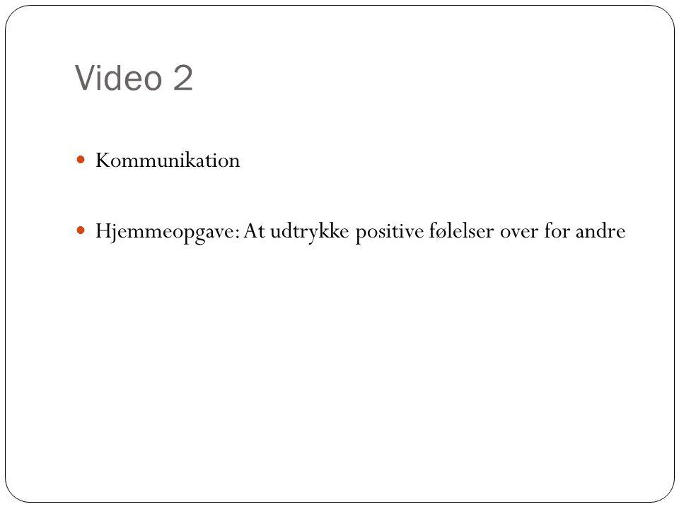 Video 2 Kommunikation Hjemmeopgave: At udtrykke positive følelser over for andre