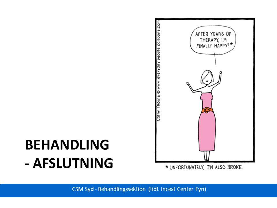 BEHANDLING - AFSLUTNING CSM Syd - Behandlingssektion (tidl. Incest Center Fyn)