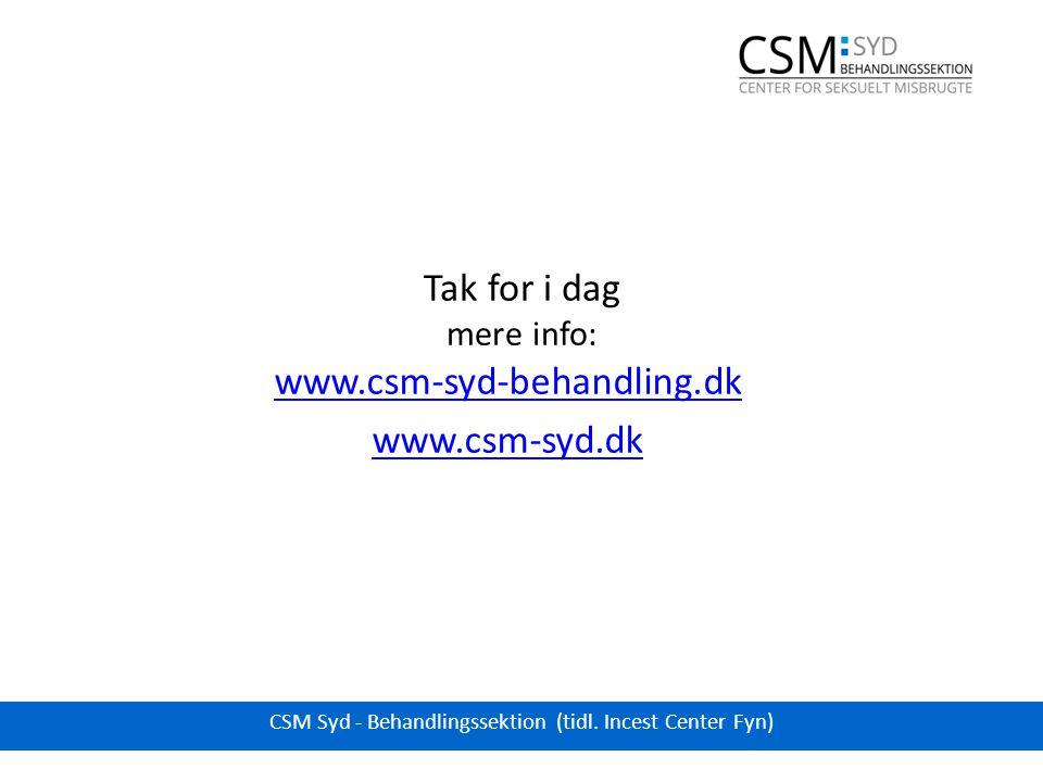 Tak for i dag mere info: www.csm-syd-behandling.dk www.csm-syd.dk CSM Syd - Behandlingssektion (tidl.