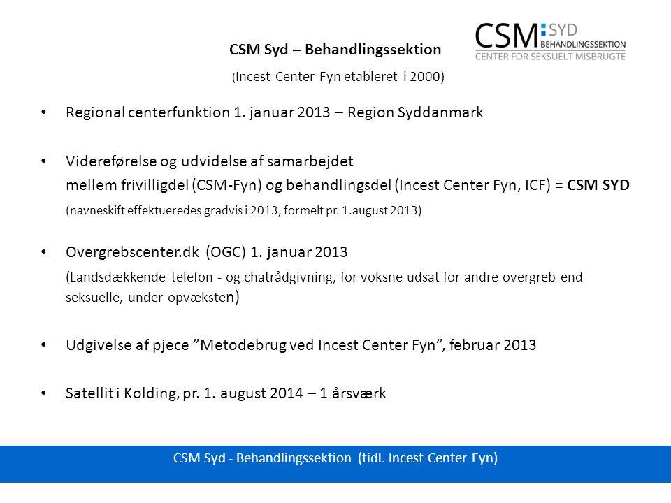 CSM Syd – Behandlingssektion ( Incest Center Fyn etableret i 2000) Regional centerfunktion 1.