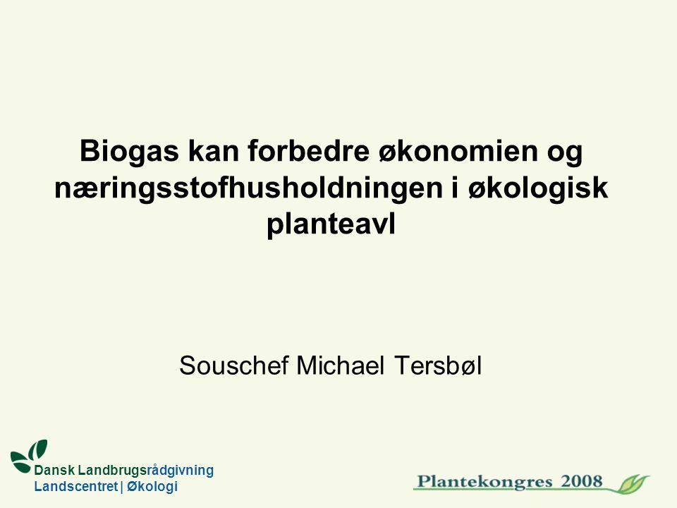 Dansk Landbrugsrådgivning Landscentret | Økologi Biogas kan forbedre økonomien og næringsstofhusholdningen i økologisk planteavl Souschef Michael Tersbøl