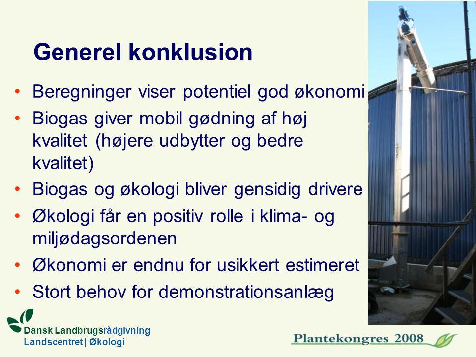 Dansk Landbrugsrådgivning Landscentret | Økologi Generel konklusion Beregninger viser potentiel god økonomi Biogas giver mobil gødning af høj kvalitet (højere udbytter og bedre kvalitet) Biogas og økologi bliver gensidig drivere Økologi får en positiv rolle i klima- og miljødagsordenen Økonomi er endnu for usikkert estimeret Stort behov for demonstrationsanlæg