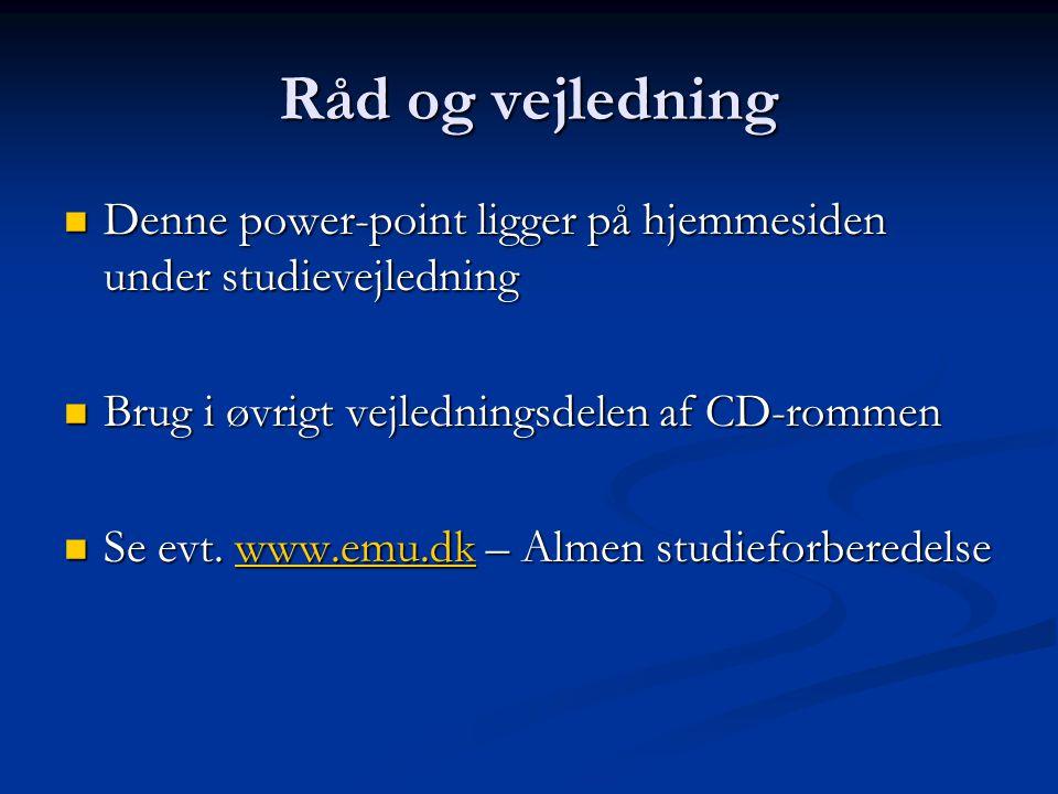 Råd og vejledning Denne power-point ligger på hjemmesiden under studievejledning Denne power-point ligger på hjemmesiden under studievejledning Brug i øvrigt vejledningsdelen af CD-rommen Brug i øvrigt vejledningsdelen af CD-rommen Se evt.