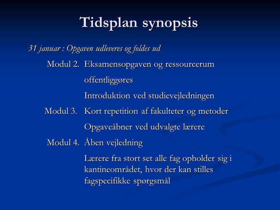 Tidsplan synopsis 31 januar : Opgaven udleveres og foldes ud Modul 2.Eksamensopgaven og ressourcerum offentliggøres offentliggøres Introduktion ved studievejledningen Introduktion ved studievejledningen Modul 3.