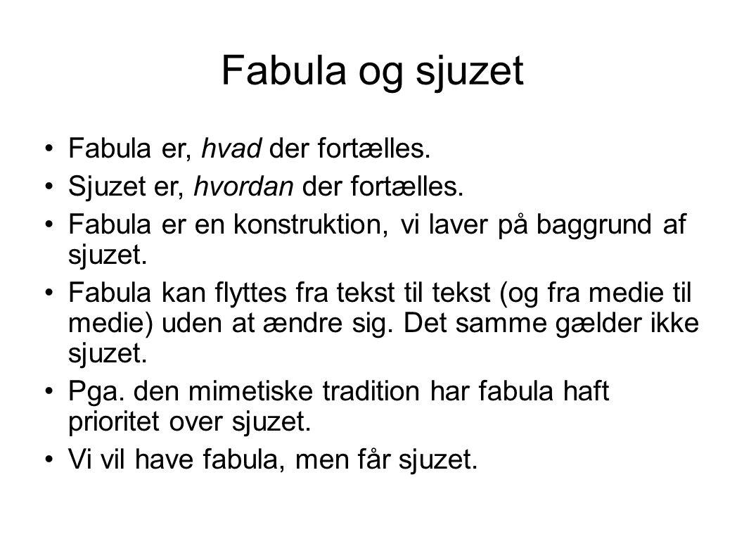 Fabula og sjuzet Fabula er, hvad der fortælles. Sjuzet er, hvordan der fortælles. Fabula er en konstruktion, vi laver på baggrund af sjuzet. Fabula ka