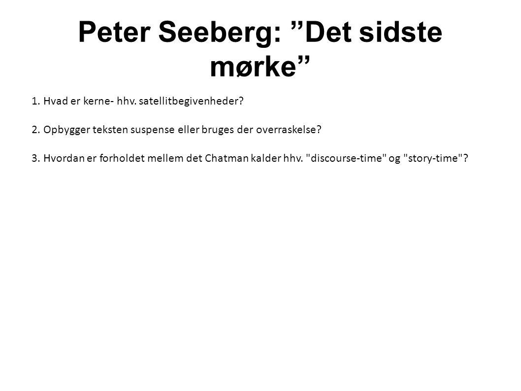 """Peter Seeberg: """"Det sidste mørke"""" 1. Hvad er kerne- hhv. satellitbegivenheder? 2. Opbygger teksten suspense eller bruges der overraskelse? 3. Hvordan"""