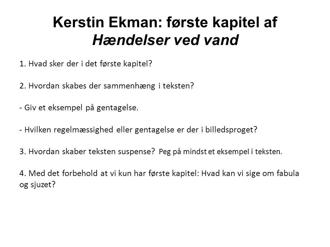 Kerstin Ekman: første kapitel af Hændelser ved vand 1. Hvad sker der i det første kapitel? 2. Hvordan skabes der sammenhæng i teksten? - Giv et eksemp