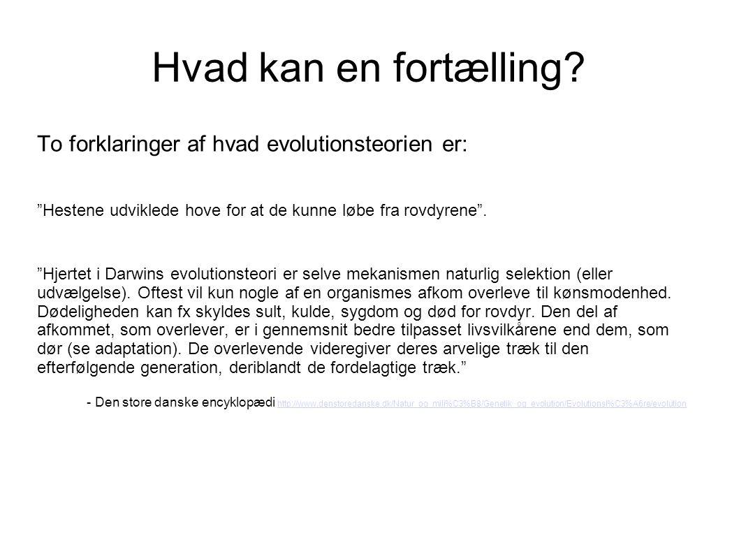 """Hvad kan en fortælling? To forklaringer af hvad evolutionsteorien er: """"Hestene udviklede hove for at de kunne løbe fra rovdyrene"""". """"Hjertet i Darwins"""