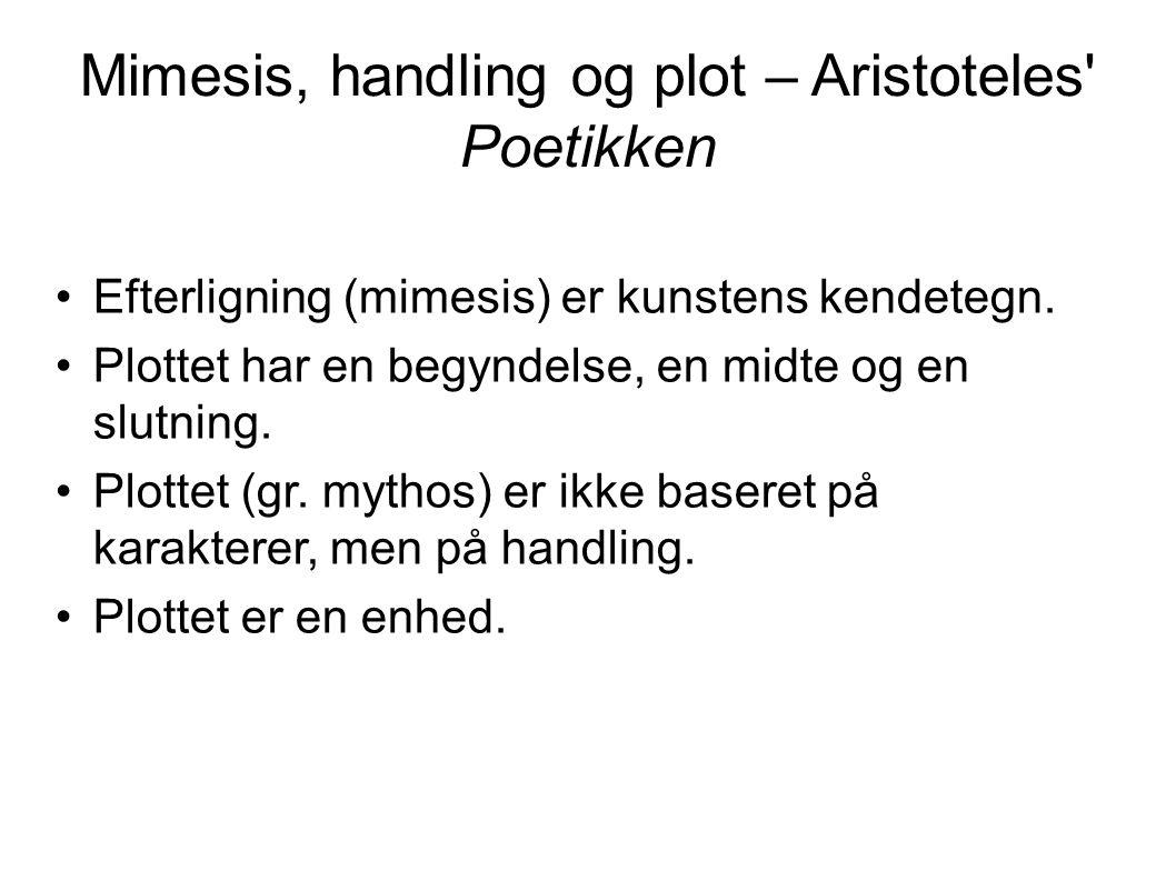 Mimesis, handling og plot – Aristoteles' Poetikken Efterligning (mimesis) er kunstens kendetegn. Plottet har en begyndelse, en midte og en slutning. P