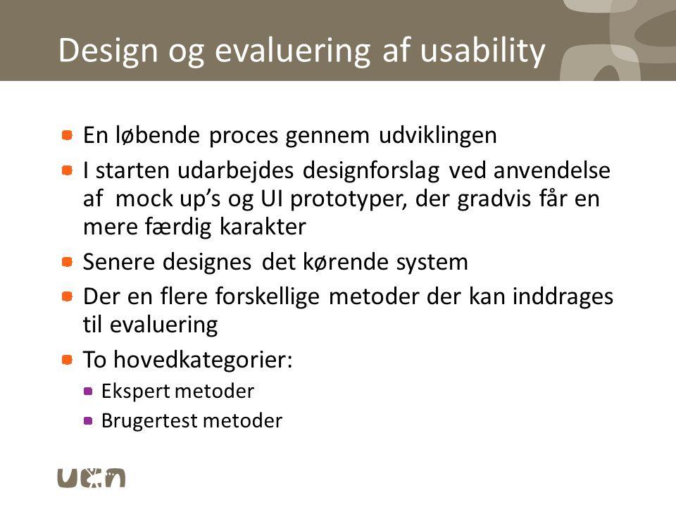 Design og evaluering af usability En løbende proces gennem udviklingen I starten udarbejdes designforslag ved anvendelse af mock up's og UI prototyper