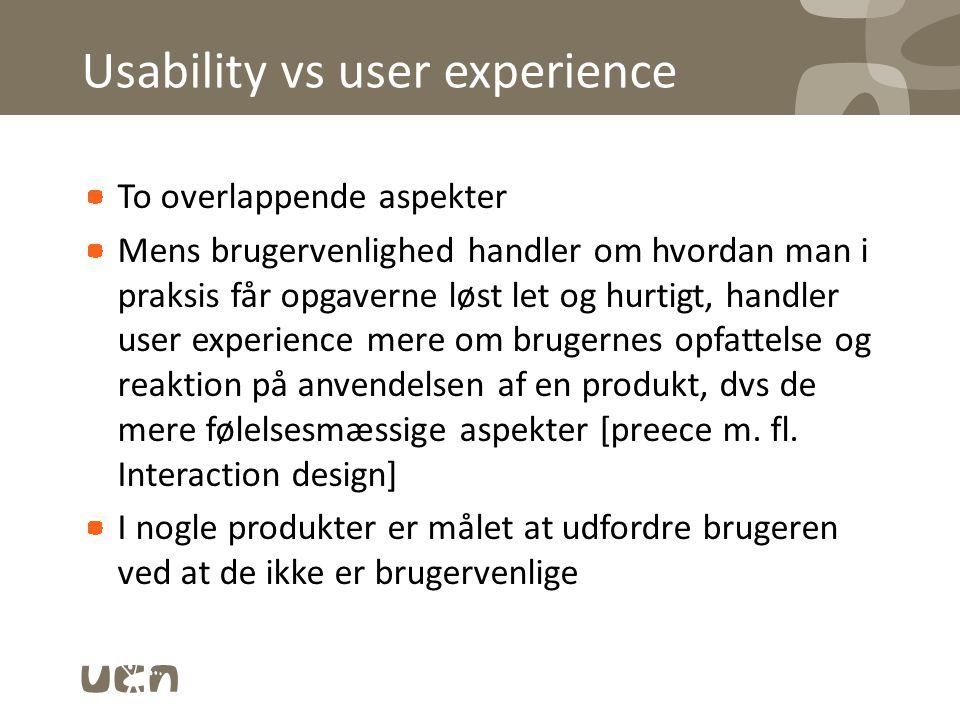 Usability vs user experience To overlappende aspekter Mens brugervenlighed handler om hvordan man i praksis får opgaverne løst let og hurtigt, handler user experience mere om brugernes opfattelse og reaktion på anvendelsen af en produkt, dvs de mere følelsesmæssige aspekter [preece m.