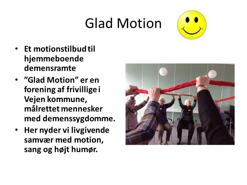 Glad Motion Et motionstilbud til hjemmeboende demensramte Glad Motion er en forening af frivillige i Vejen kommune, målrettet mennesker med demenssygdomme.
