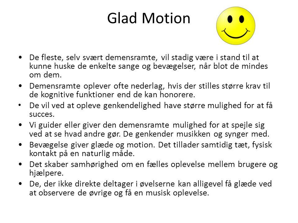 Glad Motion De fleste, selv svært demensramte, vil stadig være i stand til at kunne huske de enkelte sange og bevægelser, når blot de mindes om dem.