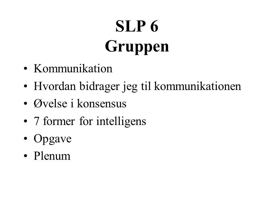 SLP 6 Gruppen Kommunikation Hvordan bidrager jeg til kommunikationen Øvelse i konsensus 7 former for intelligens Opgave Plenum